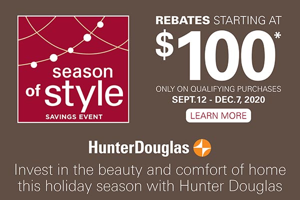 Hurry in to our season of style savings event September 12 through December 7, 2020! Rebates on Hunter Douglas window fashions starting at $100! Only at Abbey Carpet & Floor of Hawaii.